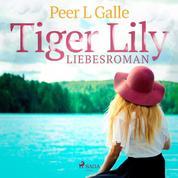 Tiger Lily - Liebesroman (Ungekürzt)