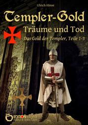 Templer-Gold. Träume und Tod - Das Gold der Templer, Teile 1-3