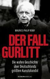 Der Fall Gurlitt - Die wahre Geschichte über Deutschlands größten Kunstskandal