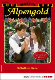 Alpengold 291 - Heimatroman - Selbstlose Liebe