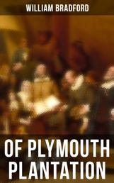 Of Plymouth Plantation - The Hard Journey of Mayflower Settlers: From the Establishment of the Colony Down to the Year 1647
