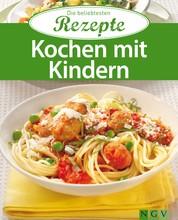 Kochen mit Kindern - Die beliebtesten Rezepte