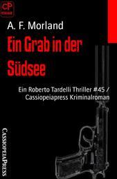 Ein Grab in der Südsee - Ein Roberto Tardelli Thriller #45 / Cassiopeiapress Kriminalroman