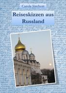 Carola Jürchott: Reiseskizzen aus Russland