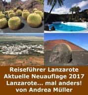 Reiseführer Lanzarote Aktuelle Neuauflage 2017 - Lanzarote mal... anders!