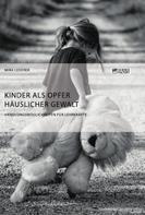 Mira Lederer: Kinder als Opfer häuslicher Gewalt. Handlungsmöglichkeiten für Lehrkräfte