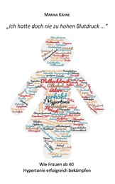 Ich hatte doch nie zu hohen Blutdruck ... - Wie Frauen ab 40 Hypertonie erfolgreich bekämpfen