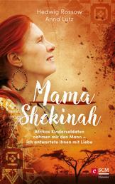 Mama Shekinah - Afrikas Kindersoldaten nahmen mir den Mann – ich antwortete ihnen mit Liebe
