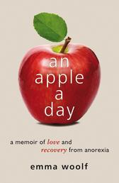 An Apple a Day - A Memoir of Love and Recovery from Anorexia