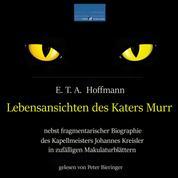 Lebensansichten des Katers Murr: - Nebst fragmentarischer Biographie des Kapellmeisters Johannes Kreisler in zufälligen Makulaturblättern.