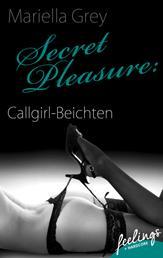 Secret Pleasure: Callgirl-Beichten - Erotische Abenteuer