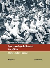 Nationalsozialismus in Wien - Opfer. Täter. Gegner.