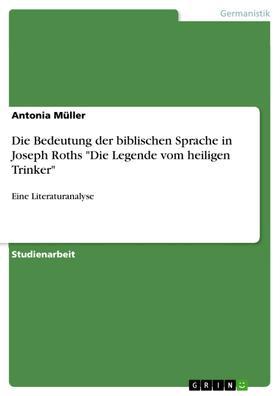 """Die Bedeutung der biblischen Sprache in Joseph Roths """"Die Legende vom heiligen Trinker"""""""