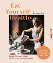 Eat Yourself Healthy - Rezepte, Übungen, Lifestyle - Alles für ein darmfreundliches Leben - Lerne deinen Darm lieben mit Dr. Megan! - Jamie Oliver