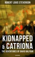 Robert Louis Stevenson: Kidnapped & Catriona: The Adventures of David Balfour (Illustrated)
