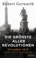 Robert Gerwarth: Die größte aller Revolutionen