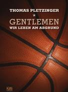 Thomas Pletzinger: Gentlemen, wir leben am Abgrund ★★★★★