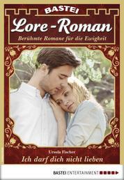 Lore-Roman 22 - Liebesroman - Ich darf dich nicht lieben