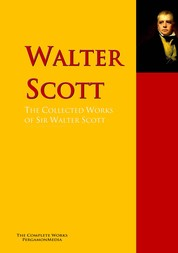 The Collected Works of Sir Walter Scott - The Complete Works PergamonMedia