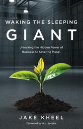 Waking the Sleeping Giant - Unlocking the Hidden Power of Business to Save the Planet