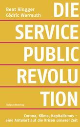 Die Service-Public-Revolution - Corona, Krisen, Kapitalismus - eine Antwort auf die Krisen unserer Zeit
