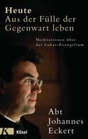 Johannes Eckert: Heute – Aus der Fülle der Gegenwart leben