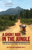 Antonia Bolingbroke-Kent: A Short Ride in the Jungle