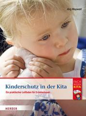 Kinderschutz in der Kita - Ein praktischer Leitfaden für Erzieherinnen und Erzieher