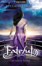 Fateful - In weite Ferne - Roman