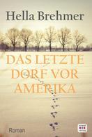 Hella Brehmer: Das letzte Dorf vor Amerika: Roman ★★★★