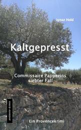 Kaltgepresst - Commissaire Papperins siebter Fall - ein Provencekrimi