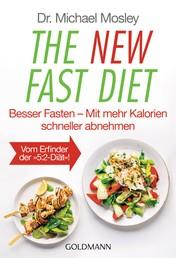 """The New Fast Diet - Besser Fasten – Mit mehr Kalorien schneller abnehmen - Vom Erfinder der """"5:2-Diät"""""""