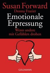 Emotionale Erpressung - Wenn andere mit Gefühlen drohen