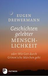Geschichten gelebter Menschlichkeit - Oder: Wenn Gott durch Grimm'sche Märchen geht