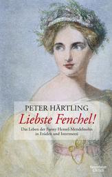 Liebste Fenchel! - Das Leben der Fanny Hensel-Mendelssohn in Etüden und Intermezzi