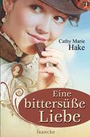 Cathy Marie Hake: Eine bittersüße Liebe