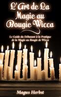 Magus Herbst: L'Art de La Magie au Bougie Wicca
