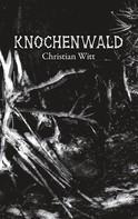 Christian Witt: Knochenwald ★