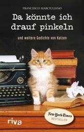 Da könnte ich drauf pinkeln - Und weitere Gedichte von Katzen