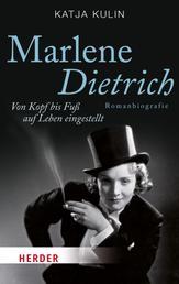 Marlene Dietrich - Von Kopf bis Fuß auf Leben eingestellt
