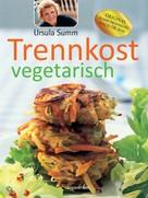 Ursula Summ: Trennkost vegetarisch ★★★★
