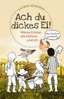 Katrin Sewerin: Ach du dickes Ei! - Meine Kinder, die Hühner und ich ★★★★