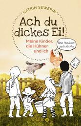 Ach du dickes Ei! - Meine Kinder, die Hühner und ich - Eine Familiengeschichte