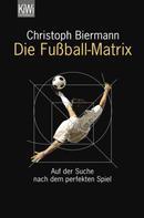 Christoph Biermann: Die Fußball-Matrix ★★★★