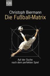 Die Fußball-Matrix - Auf der Suche nach dem perfekten Spiel