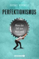 Raphael M. Bonelli: Perfektionismus ★★★★★