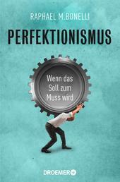 Perfektionismus - Wenn das Soll zum Muss wird