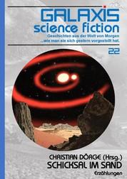 GALAXIS SCIENCE FICTION, Band 22: SCHICKSAL IM SAND - Geschichten aus der Welt von Morgen - wie man sie sich gestern vorgestellt hat.