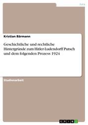 Geschichtliche und rechtliche Hintergründe zum Hitler-Ludendorff Putsch und dem folgenden Prozess 1924