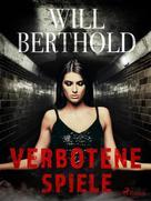 Will Berthold: Verbotene Spiele